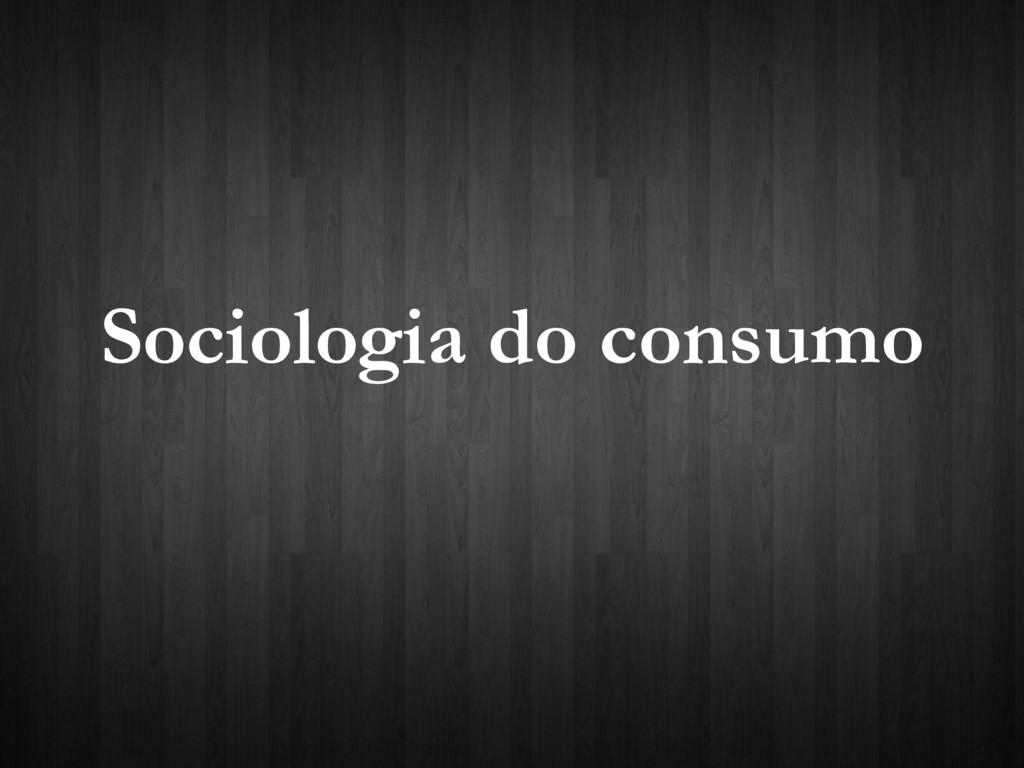 Sociologia do consumo
