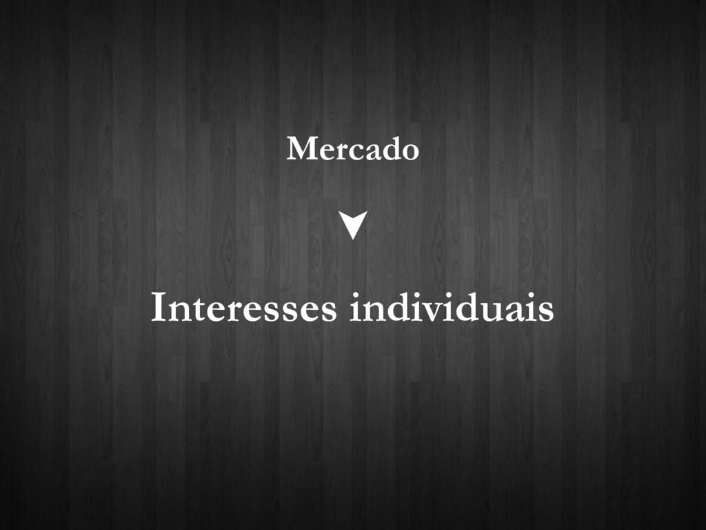 Mercado Interesses individuais