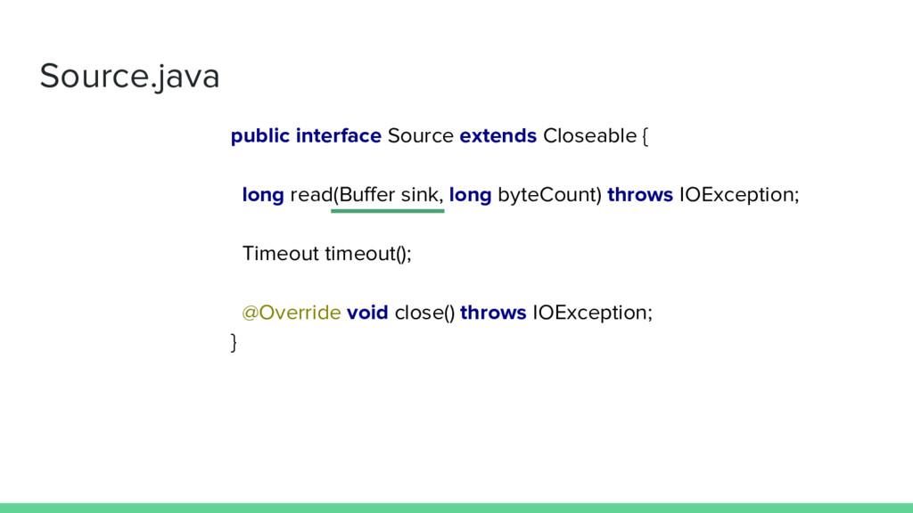 public interface Source extends Closeable { lon...