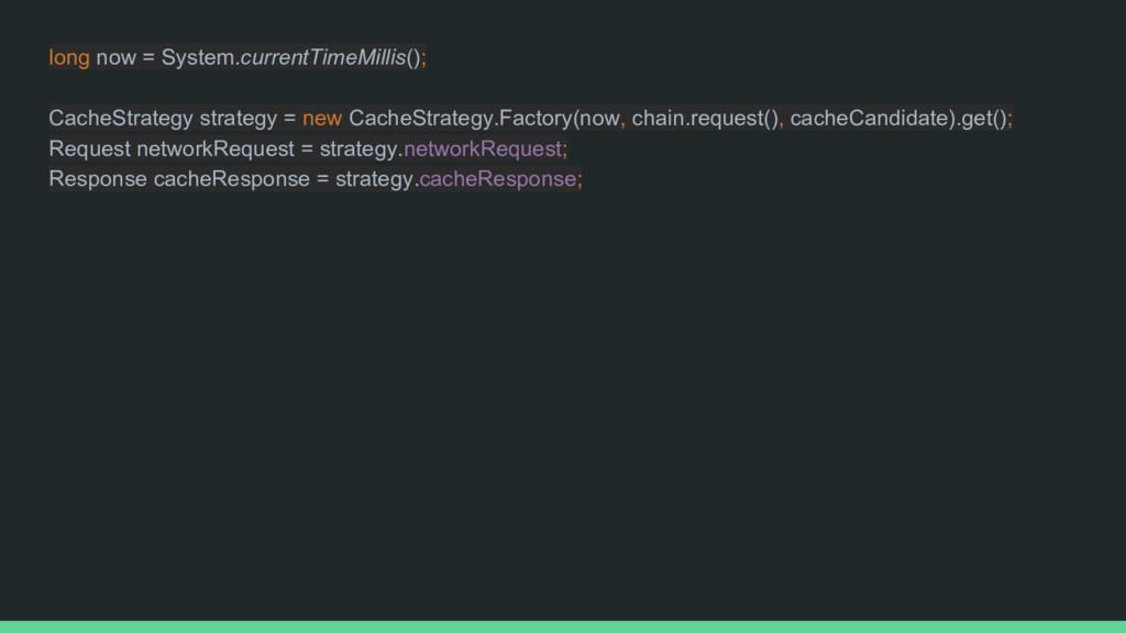 long now = System.currentTimeMillis(); CacheStr...