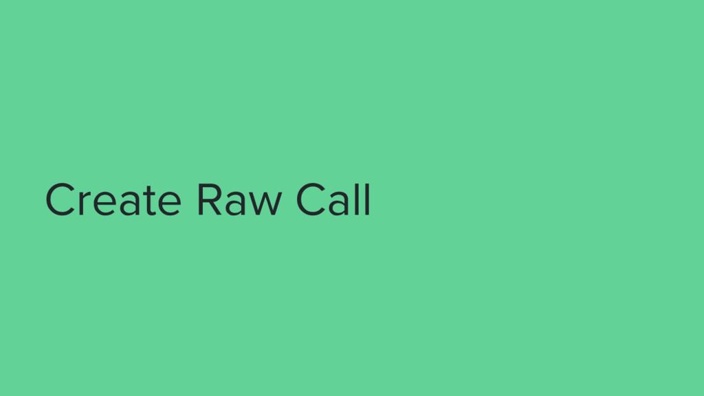 Create Raw Call