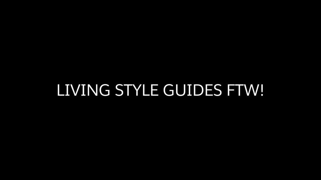 LIVING STYLE GUIDES FTW!