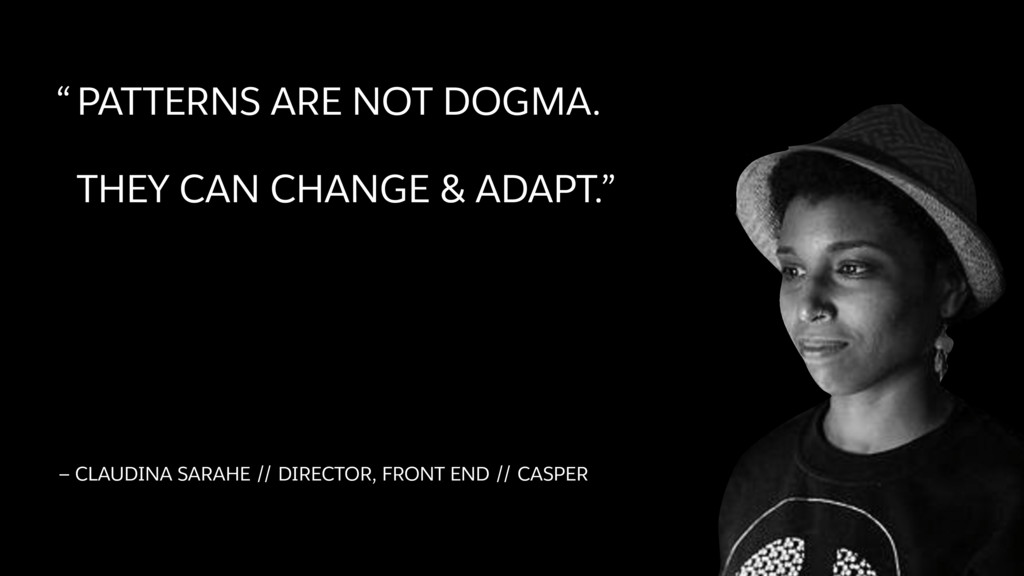 """""""PATTERNS ARE NOT DOGMA. THEY CAN CHANGE & ADAP..."""