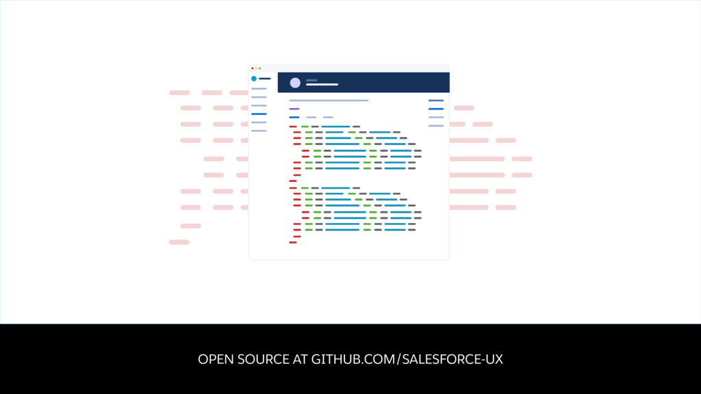 OPEN SOURCE AT GITHUB.COM/SALESFORCE-UX