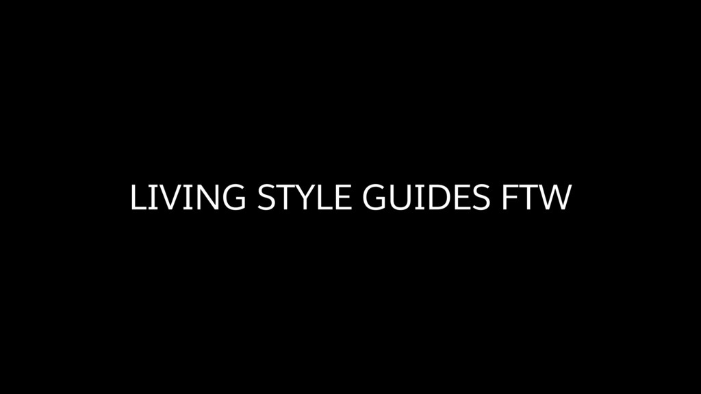 LIVING STYLE GUIDES FTW
