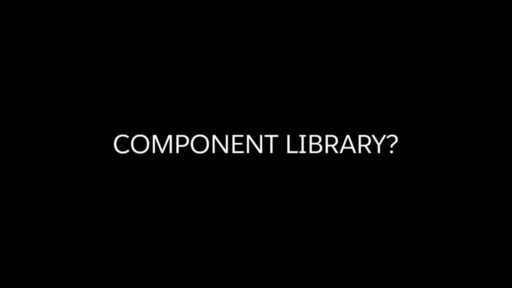 COMPONENT LIBRARY?