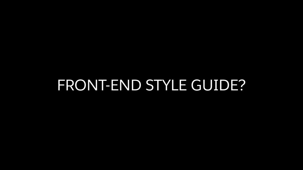 FRONT-END STYLE GUIDE?