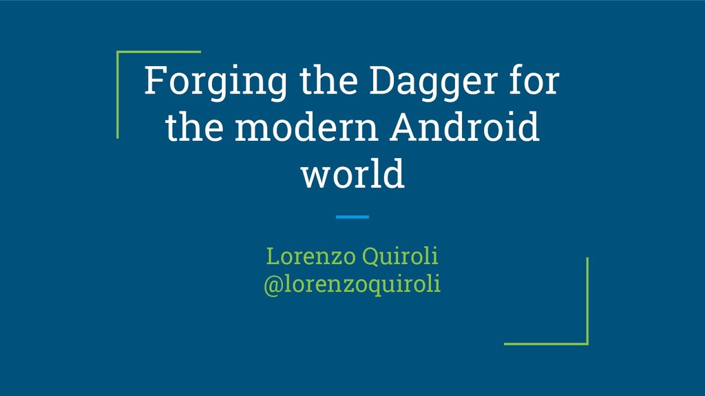 Forging the Dagger for the modern Android world...