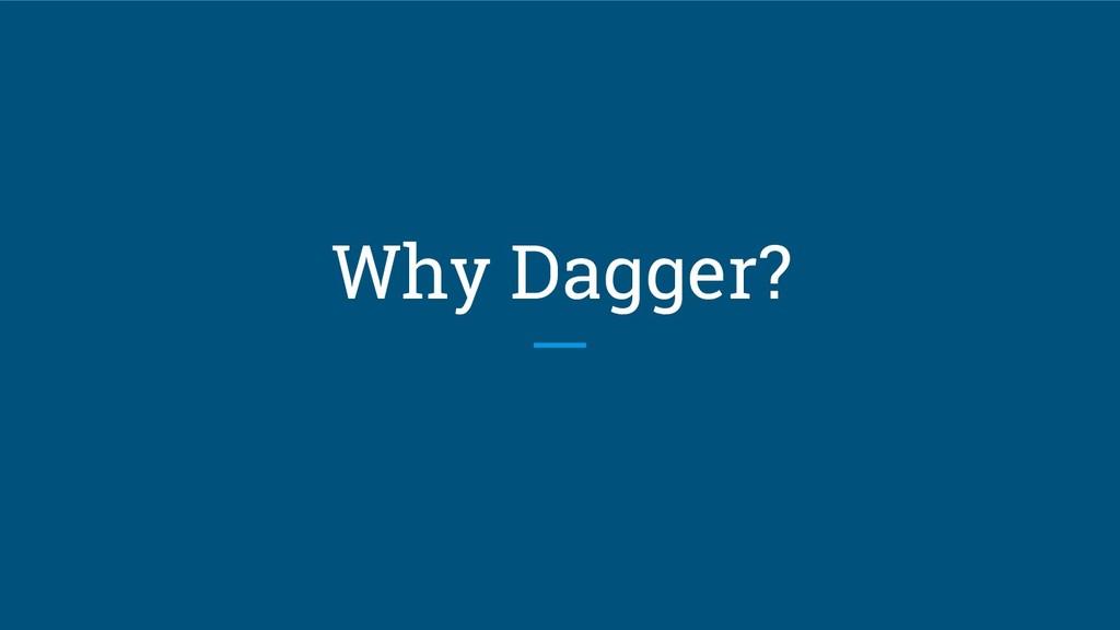 Why Dagger?