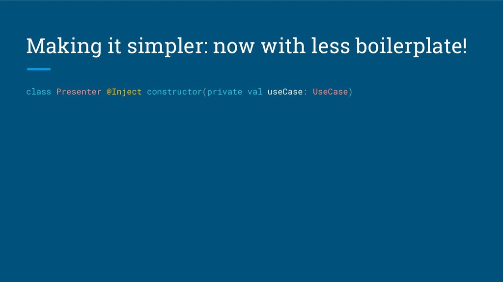 Making it simpler: now with less boilerplate! c...