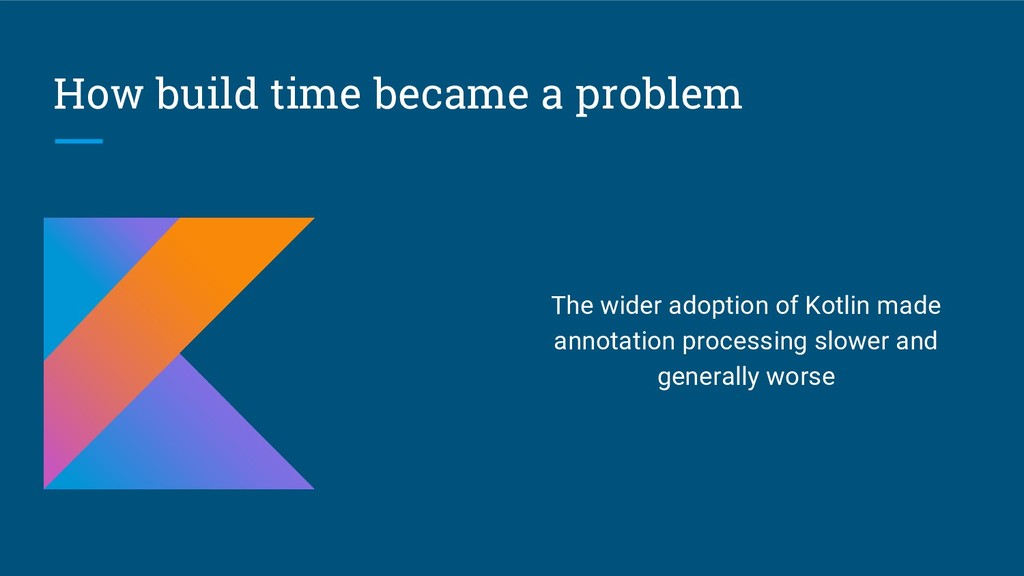 How build time became a problem The wider adopt...