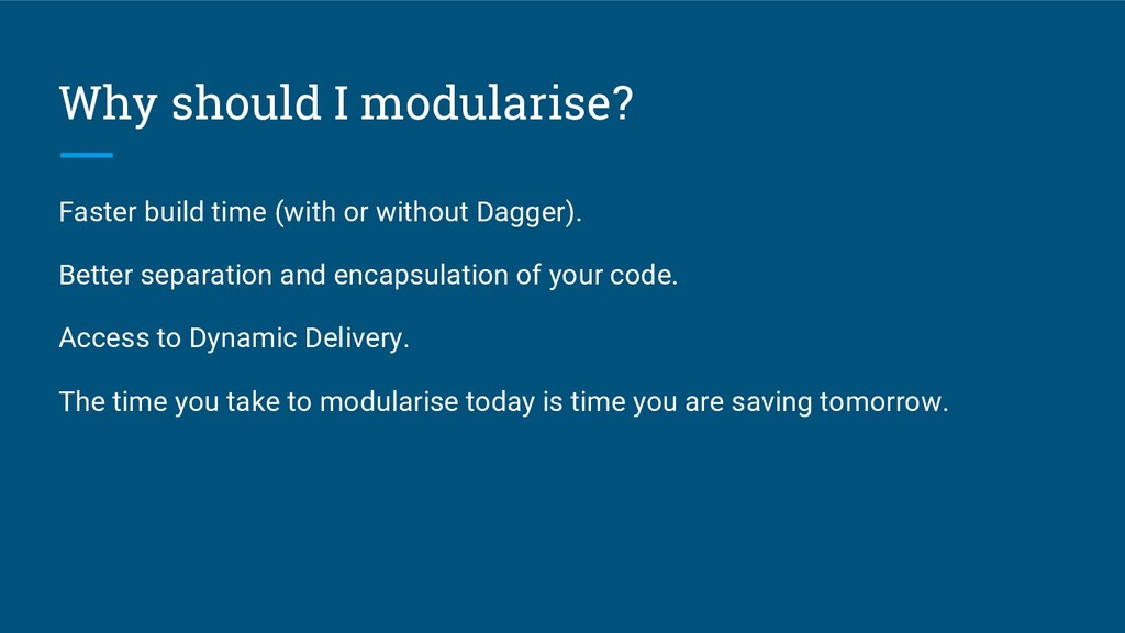 Why should I modularise? Faster build time (wit...