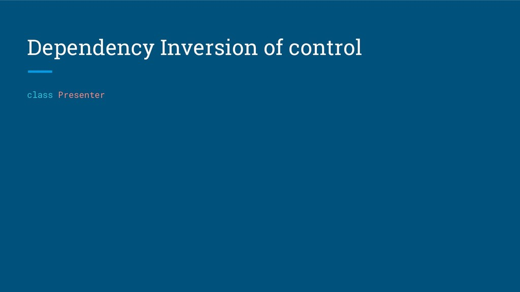 Dependency Inversion of control class Presenter