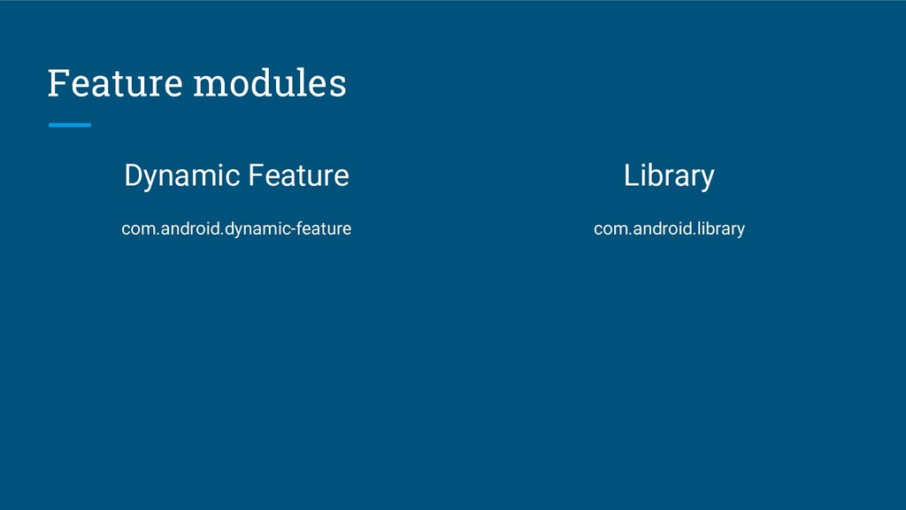 Feature modules Dynamic Feature com.android.dyn...