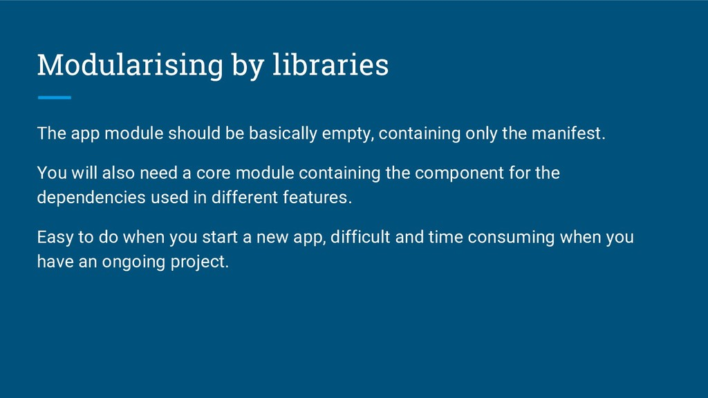 Modularising by libraries The app module should...