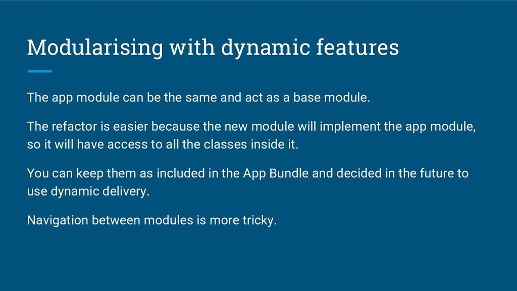 Modularising with dynamic features The app modu...
