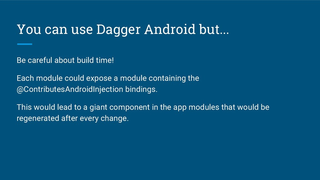 You can use Dagger Android but... Be careful ab...