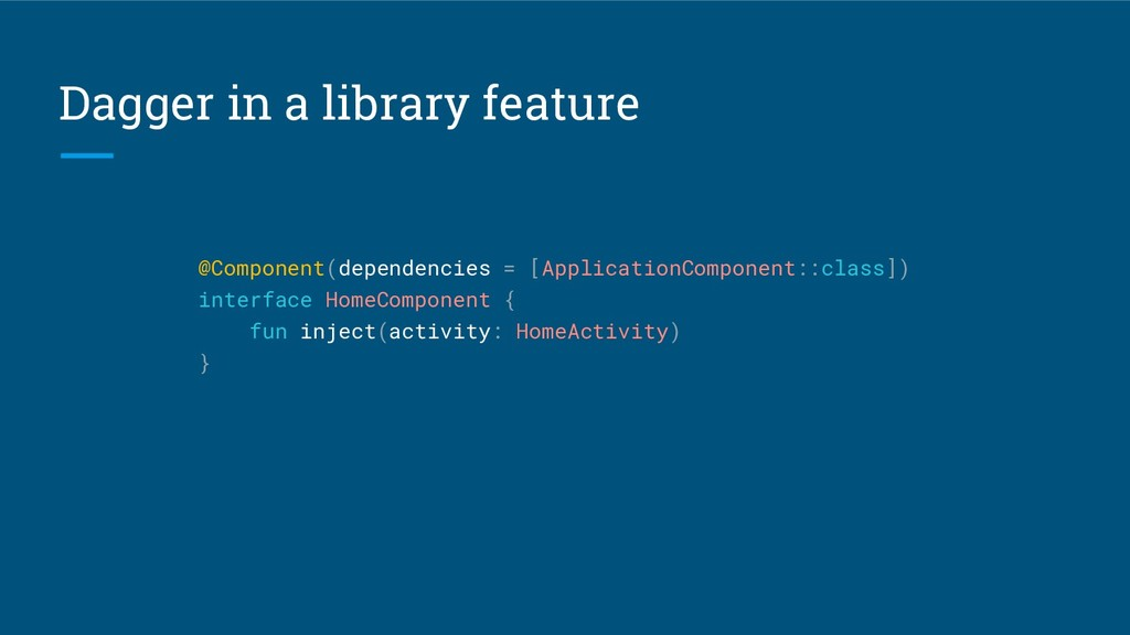 Dagger in a library feature @Component(dependen...