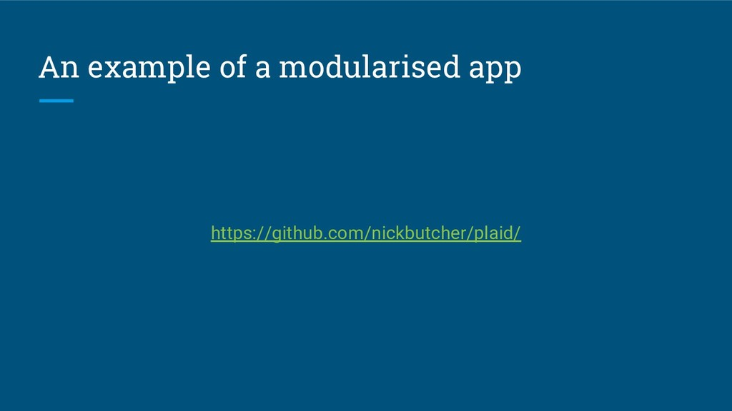 An example of a modularised app https://github....