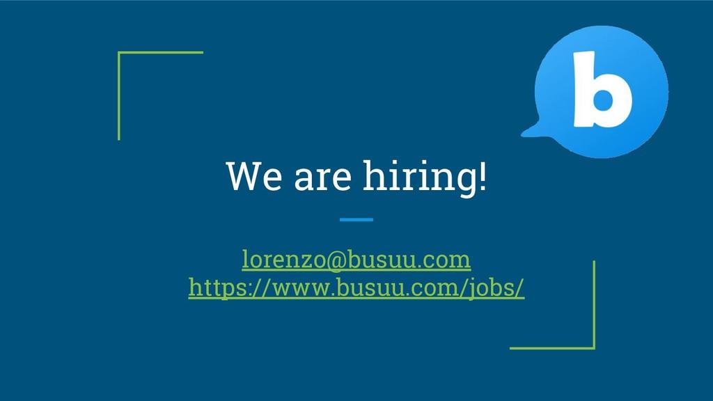 We are hiring! lorenzo@busuu.com https://www.bu...