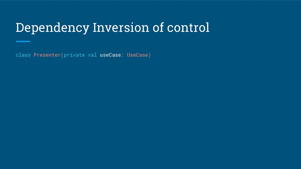 Dependency Inversion of control class Presenter...