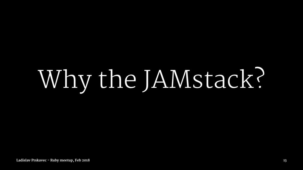 Why the JAMstack? Ladislav Prskavec - Ruby meet...