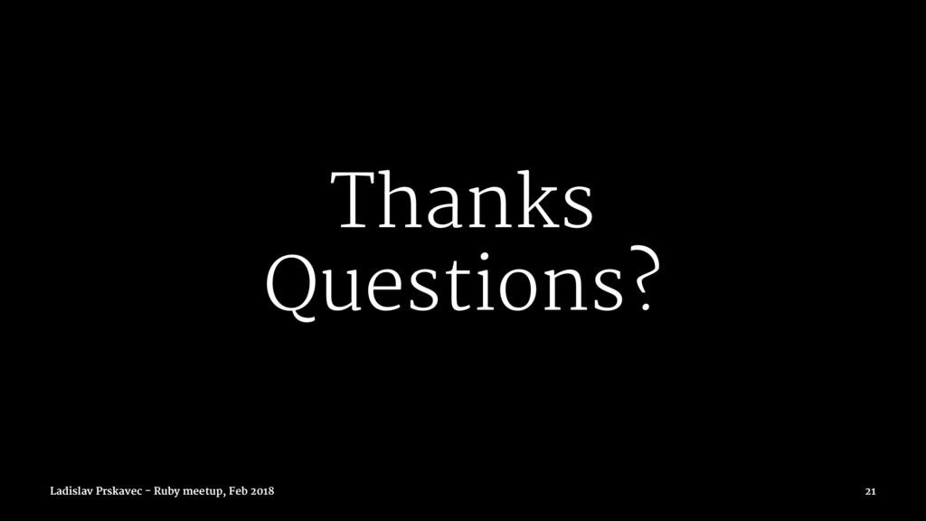 Thanks Questions? Ladislav Prskavec - Ruby meet...