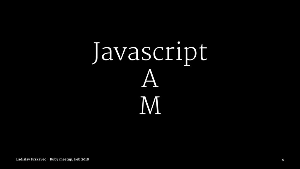 Javascript A M Ladislav Prskavec - Ruby meetup,...