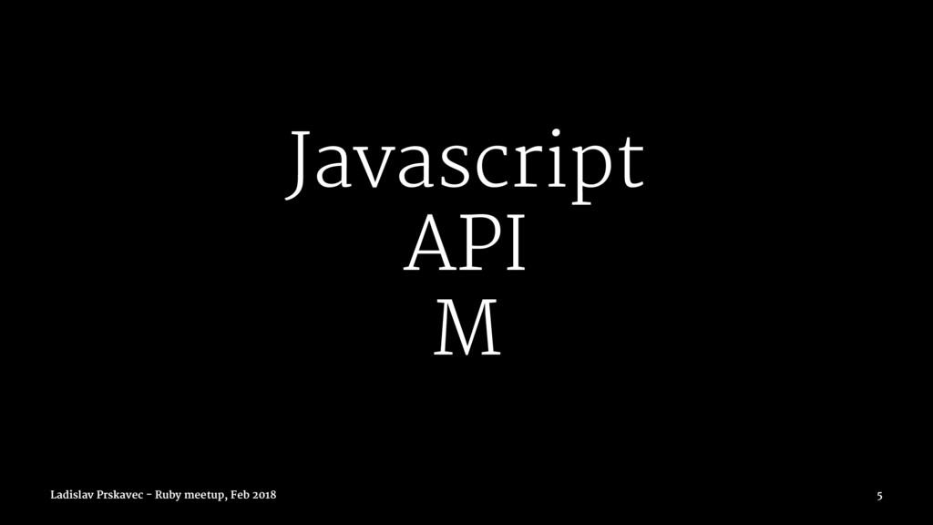 Javascript API M Ladislav Prskavec - Ruby meetu...