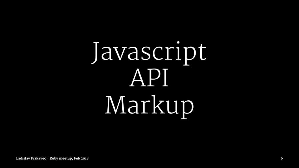 Javascript API Markup Ladislav Prskavec - Ruby ...