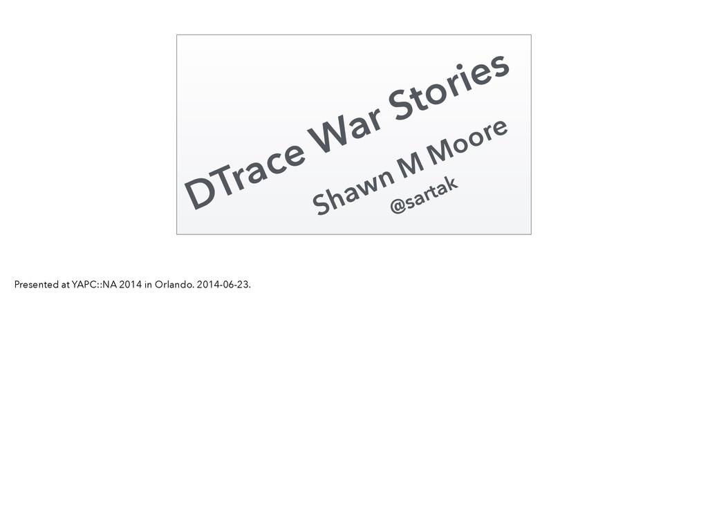 Shawn M Moore @sartak DTrace War Stories Presen...