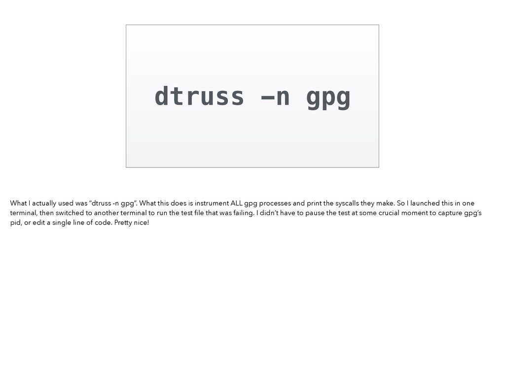 """dtruss -n gpg What I actually used was """"dtruss ..."""