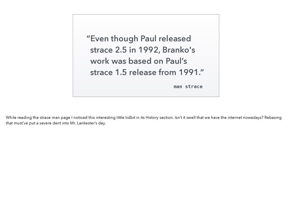 Even though Paul released strace 2.5 in 1992, B...