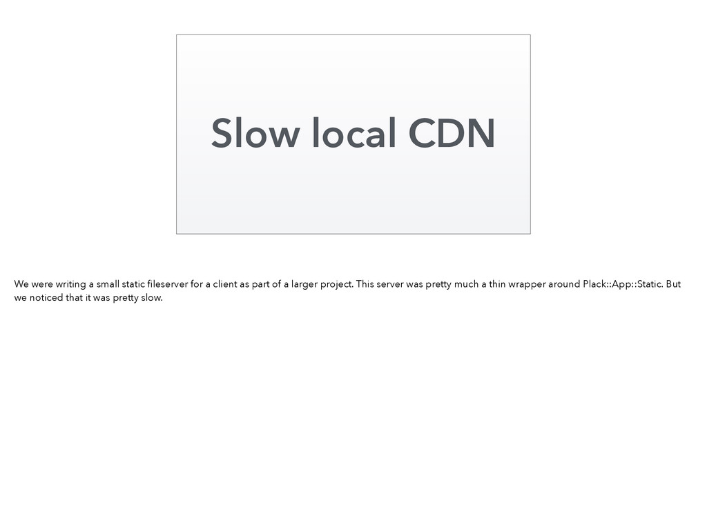 Slow local CDN We were writing a small static fi...