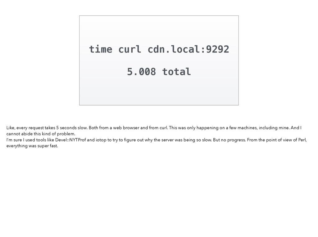 time curl cdn.local:9292 ! 5.008 total Like, ev...