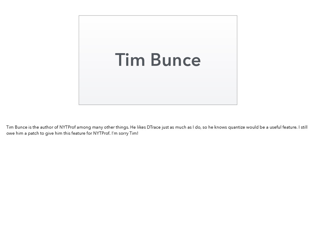 Tim Bunce Tim Bunce is the author of NYTProf am...
