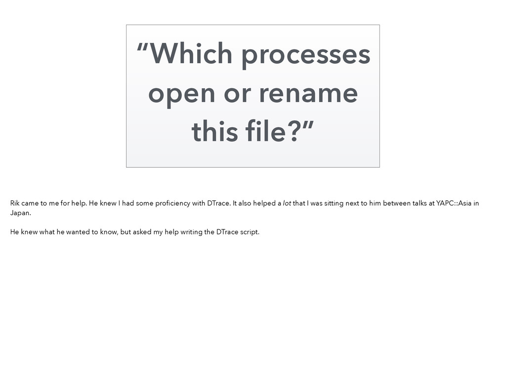 """""""Which processes open or rename this file?"""" Rik ..."""