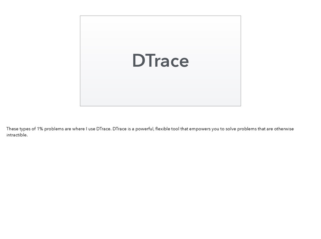 DTrace These types of 1% problems are where I u...