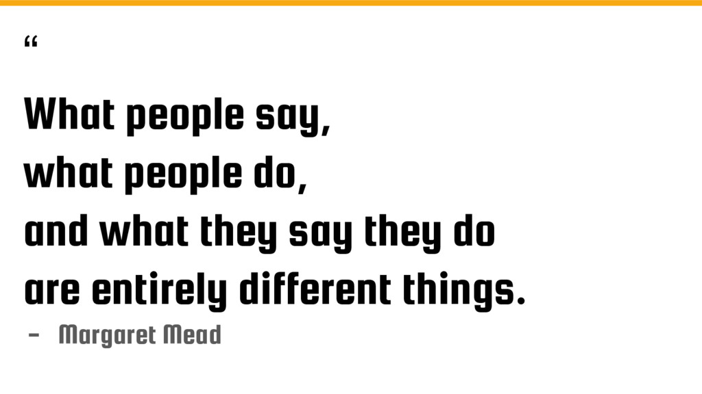 """ What people say, what people do, and what the..."