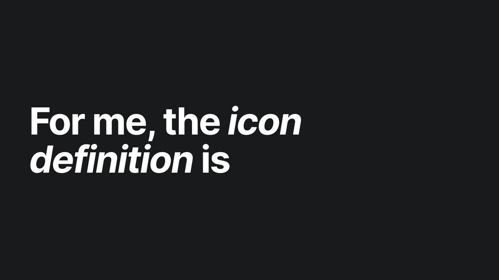 For me, the icon definition is