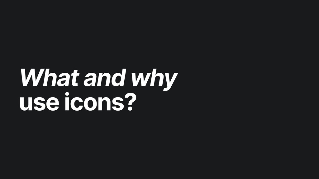 What and why use icons?