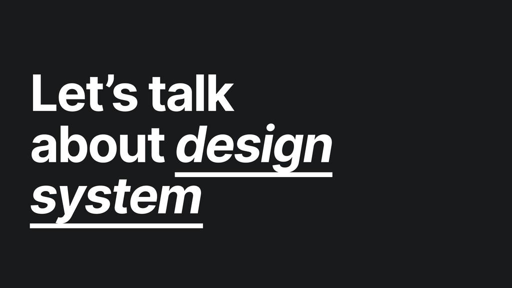 Let's talk about design system