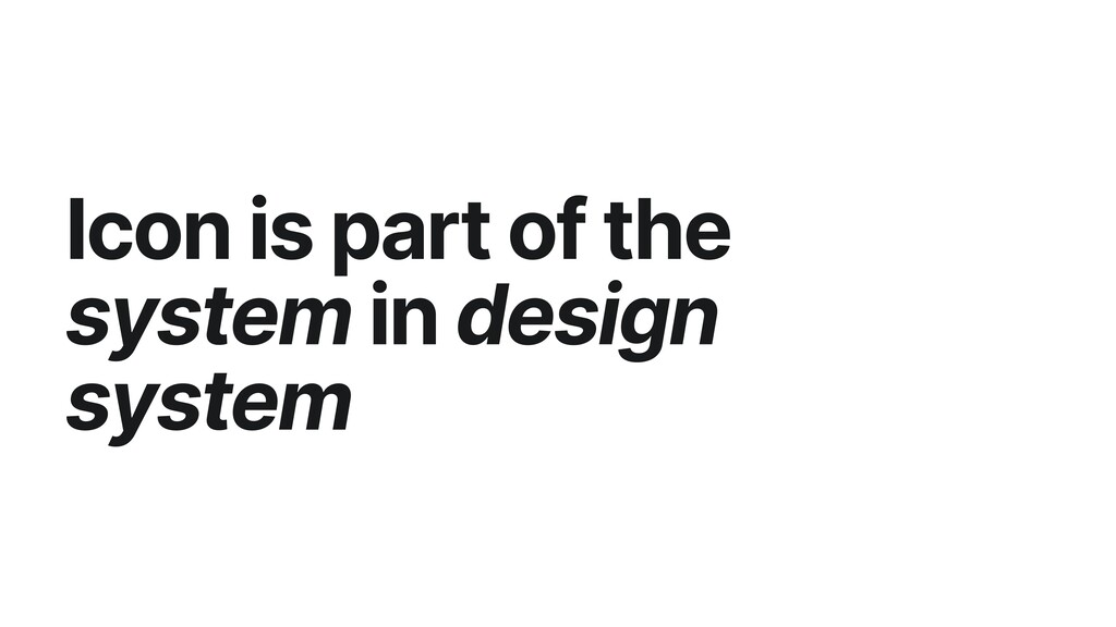 Icon is part of the system in design system