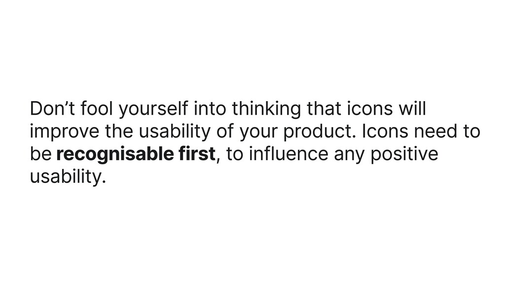 Don't fool yourself into thinking that icons wi...