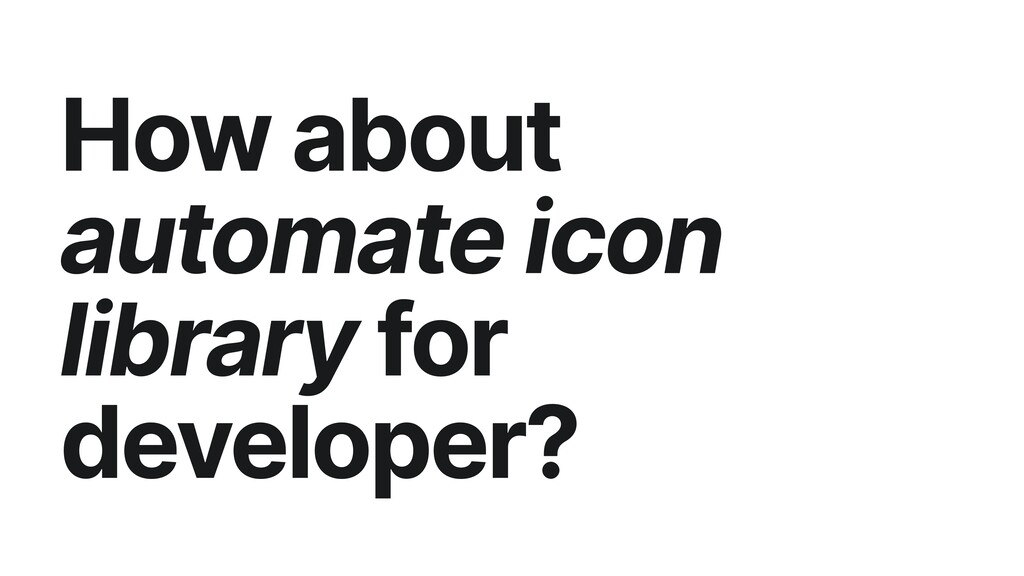 How about automate icon library for developer?