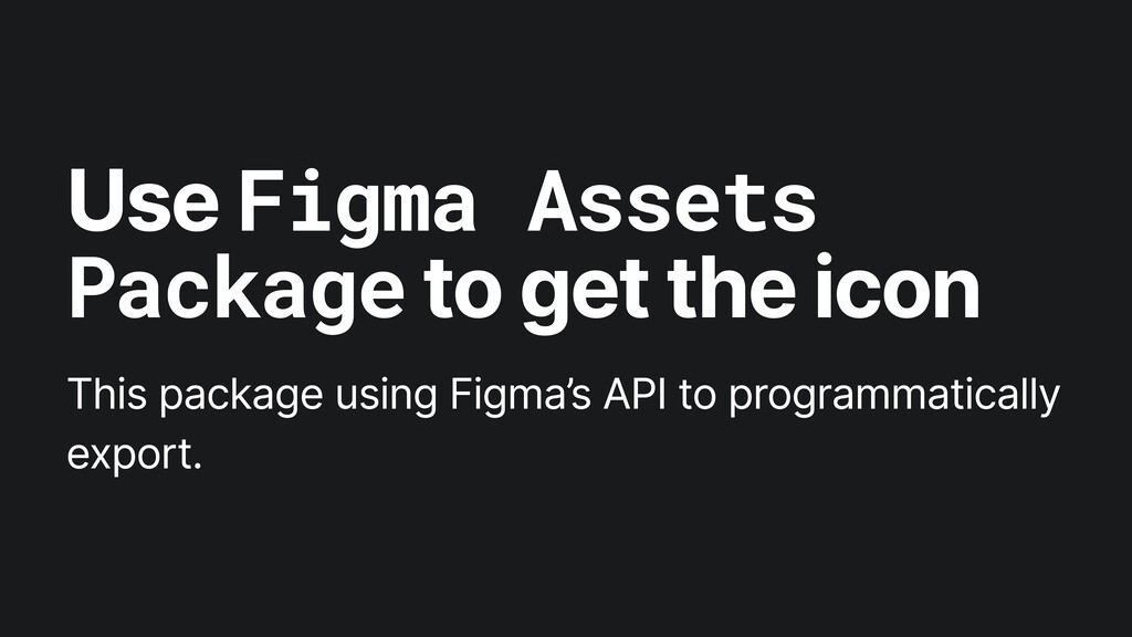 Use Figma Assets Package to get the icon This p...