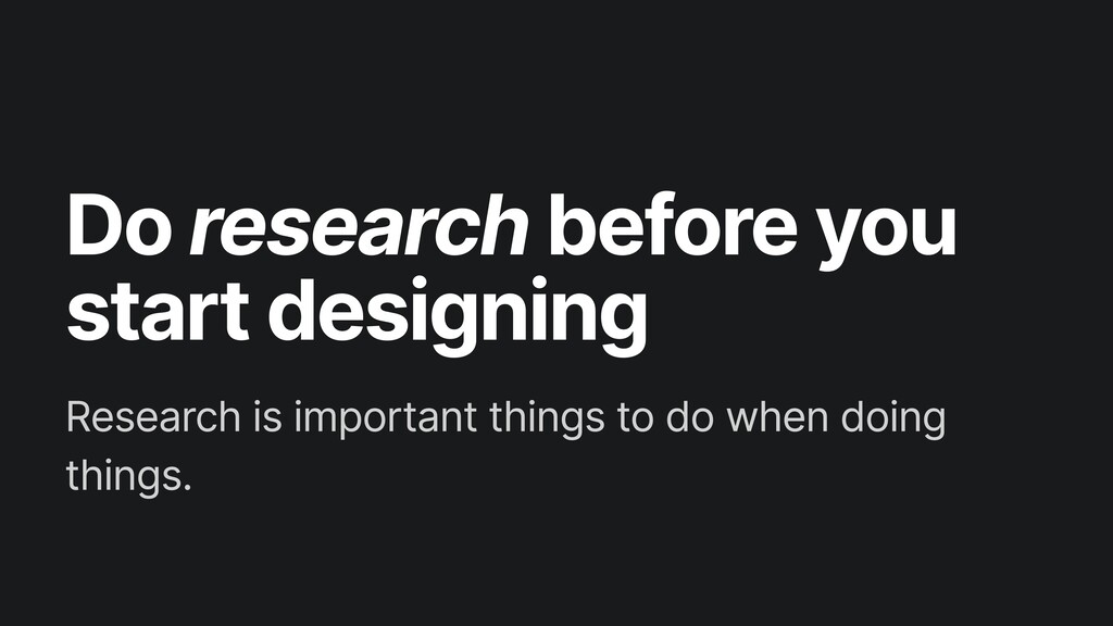 Do research before you start designing