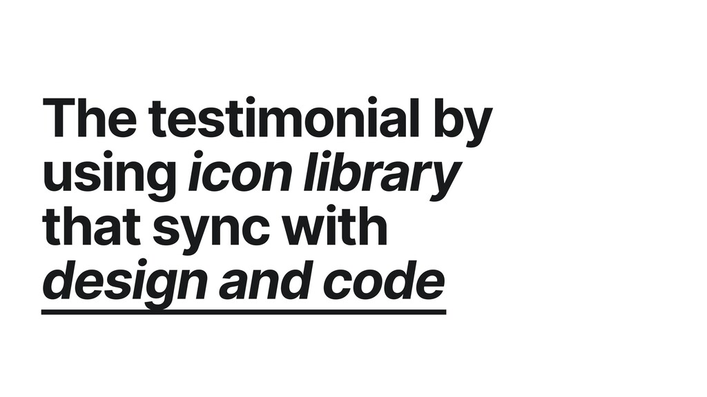 The testimonial by using icon library that sync...