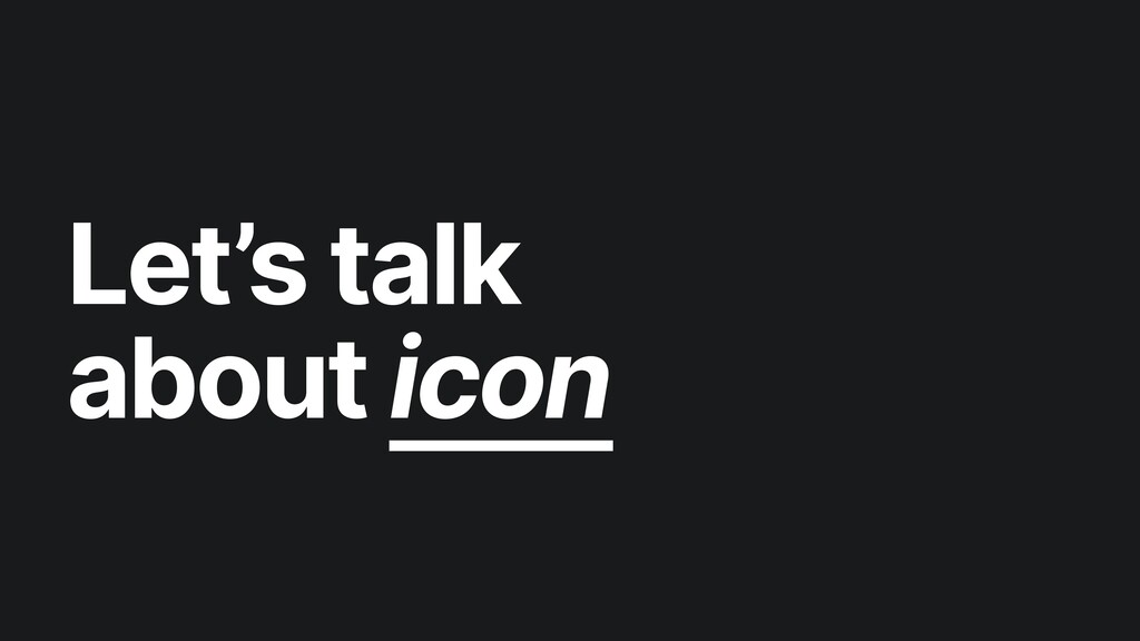 Let's talk about icon
