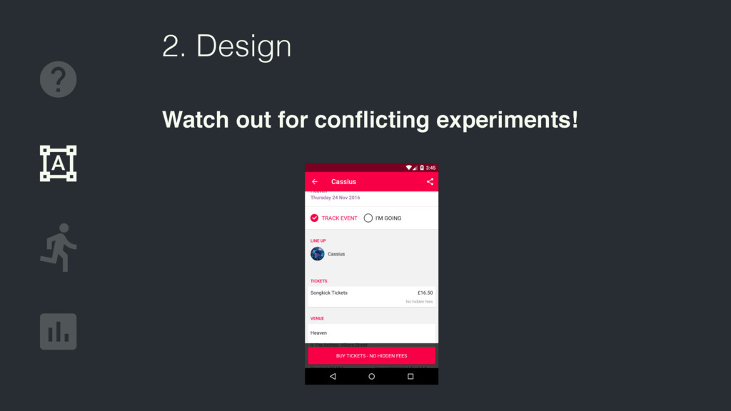 2. Design Watch out for conflicting experiments!